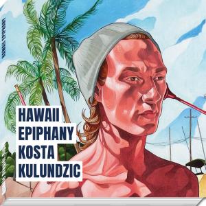 Kosta Kulundzic Catalogue d'exposition Hawaii Epiphany Art contemporain Galerie d'art en ligne